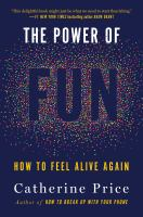 The Power Of Fun: How To Feel Alive Again
