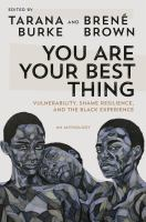 You Are Your Best Thing : Vulnerability, Shame Resilience, and the Black Experience.