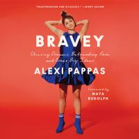 Bravey [electronic resource (unabridged downloadable audiobook from OverDrive)] : Chasing dreams, befriending pain, and other big ideas