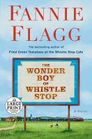 Wonder Boy of Whistle Stop : A Novel