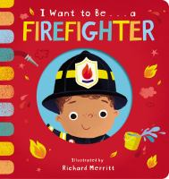 I Want to Be ... A Firefighter