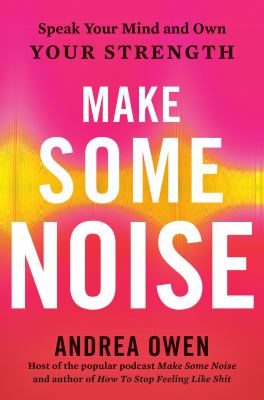 Make some noise  speak your mind and own your strength