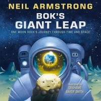 Bok's Giant Leap One Moon Rock's Journey Through Time and Space