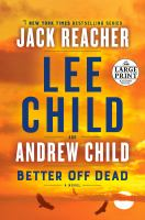 Better Off Dead: A Jack Reacher Novel ( Jack Reacher ) - Large Print