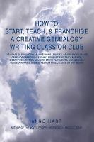 How to Start , Teach, & Franchise A Creative Genealogy Writing Class or Club