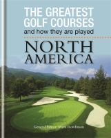 The Greatest Golf Courses and How They Are Played, North America