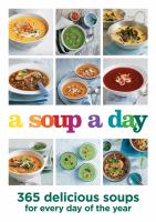 A soup a day : 365 delicious soups for every day of the year.