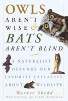 Owls aren't wise & bats aren't blind : a naturalist debunks our favorite fallacies about wildlife