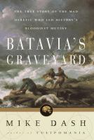 Batavia's graveyard : [the true story of the mad heretic who led history's bloodiest mutiny]