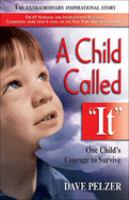 "A child called ""it"" : one child's courage to survive"