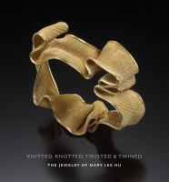 Knitted, Knotted, Twisted, & Twined