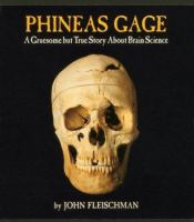 Phineas Gage : a gruesome but true story about brain science