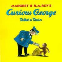 Margret & H.A. Rey's Curious George Takes A Train