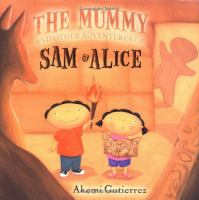 The Mummy and Other Adventures of Sam & Alice