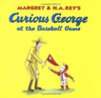 Margret & H.A. Rey's Curious George at the Baseball Game