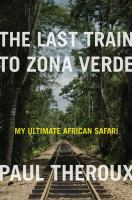 Last train to Zona Verde : my ultimate African safari