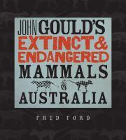 John Gould's Extinct and Endangered Mammals of Australia