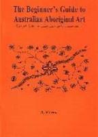 The Beginner's Guide to Australian Aboriginal Art