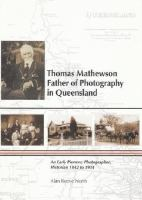 Thomas Mathewson, Father of Photography in Queensland