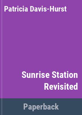 Sunrise Station revisited / by Patricia Davis-Hurst.