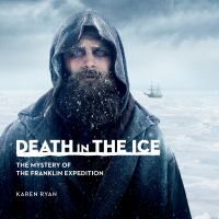 Death in the ice : the mystery of the Franklin expedition