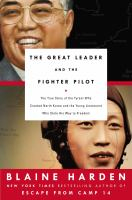 The Great Leader and the Fighter Pilot : The True Story of the Tyrant Who Created North Korea and the Young Lieutenant Who Stole His Way to Freedom