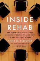 Inside rehab : the surprising truth about addiction treatment-- and how to get help that works