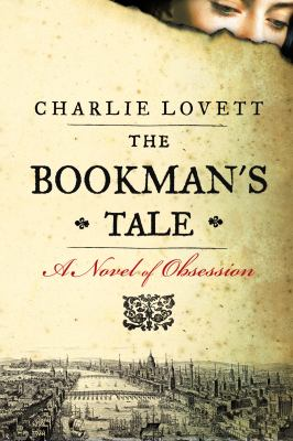 The Bookman's Tale: A Novel of Obsession by Charlie Lovett