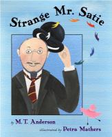 Strange Mr. Satie / by M.T. Anderson ; Illustrated by Petra Mathers
