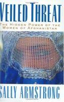 Veiled Threat : the Hidden Power of the Women of Afghanistan