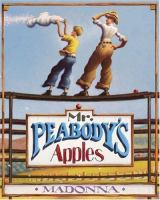 Mr. Peabody's Apples / by Madonna ; Art by Loren Long