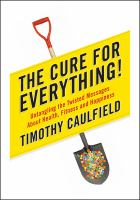 The cure for everything! : untangling the twisted messages about health, fitness, and happiness