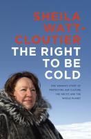 Right to Be Cold: One Woman's Story of Protecting Her Culture, the Artic and the