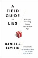 A field guide to lies : critical thinking in the information age
