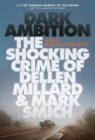 Dark ambition : the shocking crime of Dellen Millard & Mark Smich