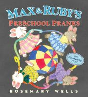 Max and Ruby's Preschool Pranks