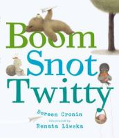 Boom, Snot, Twitty, by Doreen Cronin