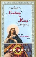Looking for Mary, Or, The Blessed Mother and Me