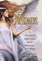 The Messengers : A True Story Of Angelic Presence And The Return To The Age Of Miracles