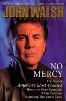No Mercy : The Host Of America's Most Wanted Hunts The Worst Criminals Of Our Time - In Shattering True Crime Cases