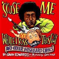 'Scuse Me While I Kiss This Guy