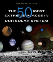 The 50 Most Extreme Places in Our Solar System