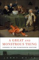 A great and monstrous thing : London in the eighteenth century