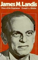 James M. Landis, Dean of the Regulators