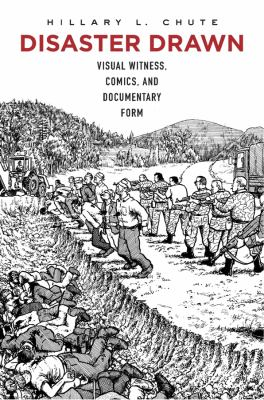 Disaster drawn : visual witness, comics, and documentary form