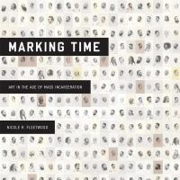Marking Time : Art In The Age Of Mass Incarceration