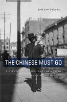 The Chinese must go : violence, exclusion, and the making of the alien in America