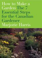 How to make a garden : the 7 essential steps for the Canadian gardener