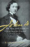 John A: The Man Who Made Us: The Life and Times of John A. MacDonald, Volume One: 1815-1867