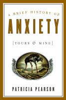 A Brief History of Anxiety (yours & Mine)